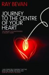 Ray Bevan - Journey to the Centre of Your Heart The Priority of Maintaining a Healthy Heart