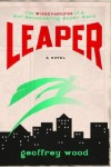 Geoffrey Wood - Leaper: The Misadventures of a Not-Necessarily-Super Hero
