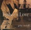 John Nuttall - Father's Love