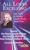 Various - All Loves Excelling: New Tunes to Familiar Charles Wesley Hymn Texts