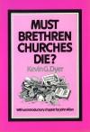 Kevin Dyer - Must Brethren Churches Die