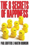 Martin Robinson, & Paul Griffiths - The 8 Secrets Of Happiness