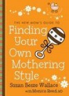 Susan Besze Wallace, & Monica Reed - The New Mom's Guide To Finding Your Own Mothering Style