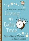 Susan Besze Wallace, & Monica Reed - The New Mom's Guide To Living On Baby Time