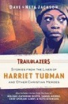Dave & Neta Jackson - Trailblazers: Stories From The Lives Of Harriet Tubman And Other Christian Heroes