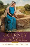Diana Wallis Taylor - Journey to the Well: A Novel