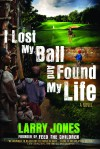 Larry Jones - I Lost My Ball And Found My Life