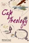 Mike Lloyd - Café Theology