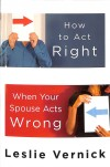 Leslie Vernick - How to Act Right When Your Spouse Acts Weird