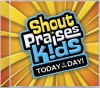 Shout Praises! Kids - Today Is The Day