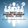 Various - The Best New Praise & Worship Songs. . . Ever!