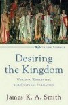 James K A Smith - Desiring The Kingdom