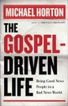 Michael Horton - The Gospel-Driven Life