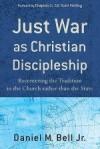 Daniel M Bell - Just War As Christian Discipleship