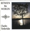 Charles Timberlake - Between The Worlds