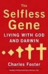 Charles Foster  - The Selfless Gene: Living With God And Darwin