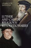 Charlotte Methuen - Luther And Calvin: Religious Revolutionaries