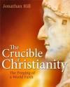 Jonathan Hill  - The Crucible Of Christianity