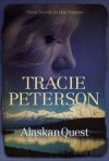 Tracie Peterson - Alaskan Quest 3-in-1