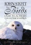 John Stott - The Birds Our Teachers: Collector's Edition