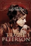 Tracie Peterson - A Love to Last Forever (Large Print)