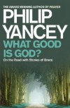 Philip Yancey - What Good is God?