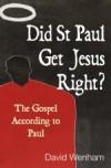 David Wenham - Did St Paul Get Jesus Right?