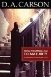 D A Carson - From Triumphalism To Maturity - An Exposition of 2 Corinthians 10-13