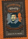 James K A Smith - Letters To A Young Calvinist