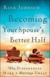 Rick Johnson - Becoming Your Spouse's Better Half