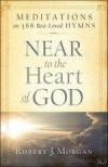 Robert J Morgan - Near To The Heart Of God