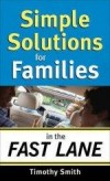 Timothy Smith - Simple Solutions For Families In The Fast Lane