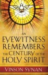 Vinson Synan - An Eyewitness Remembers The Century Of The Holy Spirit