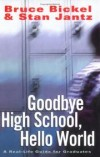 Mr. Bruce Bickel, Mr. Stan Jantz - Goodbye High School, Hello World