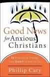 Phillip Cary - Good News For Anxious Christians